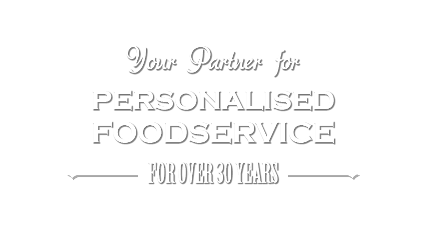 Your Partner for Personalised Foodservice Since 1992
